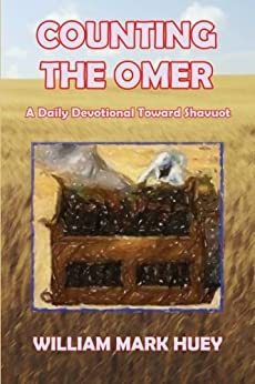 Counting the Omer: A Daily Devotional Toward Shavuot (English Edition) de [Huey, William Mark]