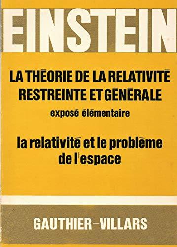 Albert Einstein. La Théorie de la relativité restreinte et générale : Exposé élémentaire traduit d'après la 14e édition allemande. La Relativité et le problème de l'espace, traduit de l'allemand par Maurice Solovine par Albert Einstein