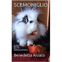 SCEMONIGLIO: guida per lo schiavo umano (Italian Edition)