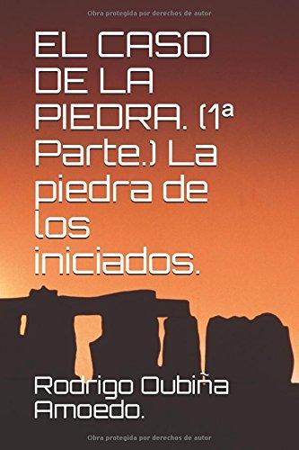 LA PIEDRA DE LOS INICIADOS. ((1ª Parte.) EL CASO DE LA PIEDRA.) por Rodrigo Oubiña Amoedo.