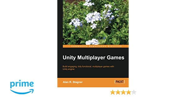 Unity Multiplayer Games: Amazon co uk: Alan R  Stagner