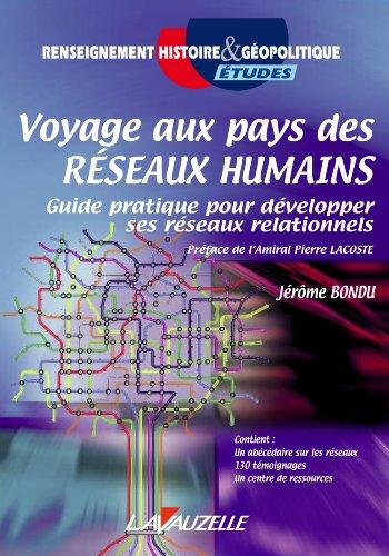 Voyage au pays des Réseaux Humains - Guide pratique pour développer ses réseaux relationnels