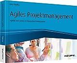 Agiles Projektmanagement - Agilität und Scrum im klassischen Projektumfeld: Agilität und Scrum im klassischen Projektumfeld (Haufe Fachbuch)