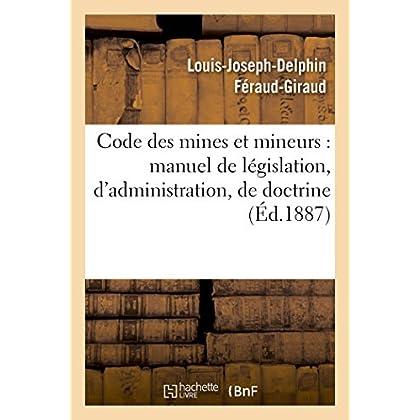 Code des mines et mineurs : manuel de législation, d'administration, de doctrine & de jurisprudence