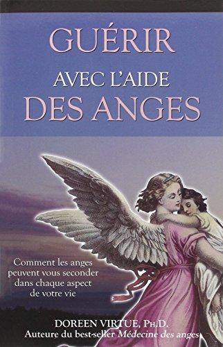 Guérir avec l'aide des anges - Comment les anges peuvent vous seconder dans chaque aspect de votre vie par Doreen Virtue