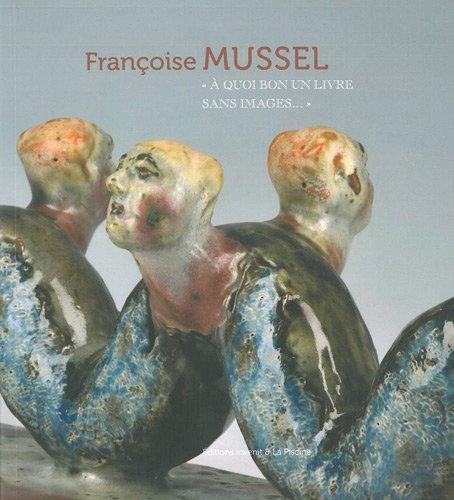 Françoise Mussel :A quoi bon un livre sans images. par Sylvette Botella-Gaudichon