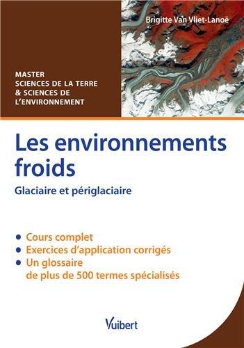 Les environnements froids - Glaciaire et périglaciaire - Master Sciences de la Terre et Sciences de l'environnement par Brigitte Van Vliet-Lanoë