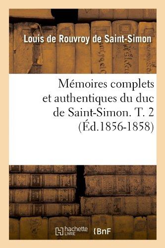 Mémoires complets et authentiques du duc de Saint-Simon. T. 2 (Éd.1856-1858)