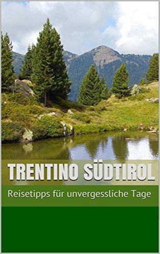 Trentino Südtirol: 24 Tipps für unvergessliche Tage