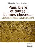 Telecharger Livres Pain biere et toutes bonnes choses L alimentation dans l Egypte ancienne (PDF,EPUB,MOBI) gratuits en Francaise