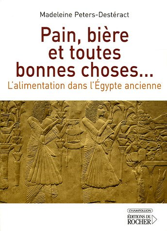 Pain, bière et toutes bonnes choses. : L'alimentation dans l'Egypte ancienne
