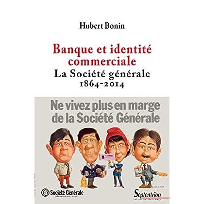 Banque et identité commerciale. La Société générale (1864-2014) (Histoire et civilisations)