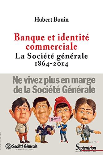 banque-et-identite-commerciale-la-societe-generale-1864-2014-histoire-et-civilisations-french-editio