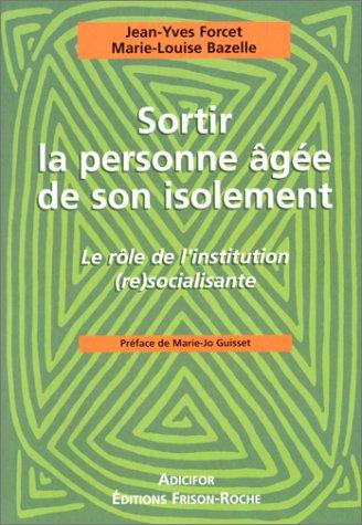 SORTIR LA PERSONNE AGEE DE SON ISOLEMENT. Le rôle de l'institution (re)socialisante