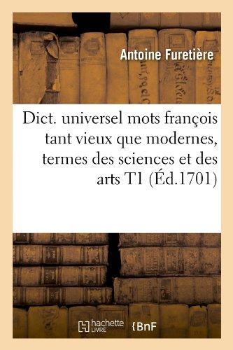 Dict. universel mots françois tant vieux que modernes, termes des sciences et des arts T1 (Éd.1701)