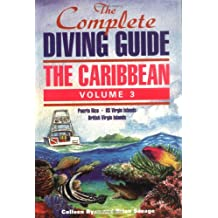 The Complete Diving Guide: The Caribbean : Puerto Rico/Us Virgin Islands/British Virgin Islands