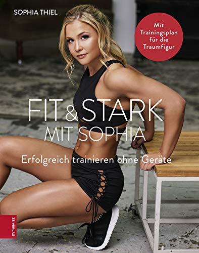 Fit & Stark mit Sophia: Erfolgreich trainieren ohne Geräte