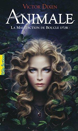Animale (Tome 1) - La malédiction de Boucle d'or par [Dixen, Victor]