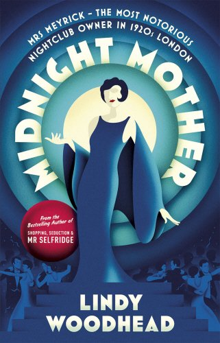 Midnight Mother: Mrs Meyrick – The Most Notorious Nightclub Owner in 1920s London