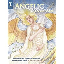 Angelic Visions: Create Fantasy Art Angels With Watercolor, Ink and Colored Pencil. by Angela R. Sasser (2011-01-13)