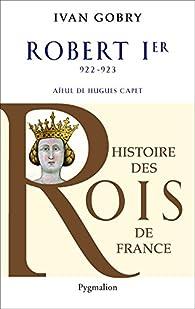 Robert Ier: 922-923 - Aïeul d'Hugues Capet par Ivan Gobry