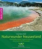 Naturwunder Neuseeland: Traumlandschaften, Tiere und Pflanzen eines bedrohten Paradieses - Sissi Stein-Abel