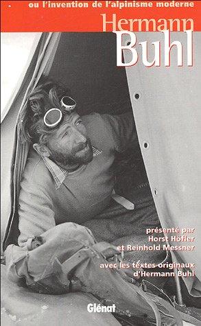 Hermann Buhl : Ou l'invention de l'alpinisme moderne