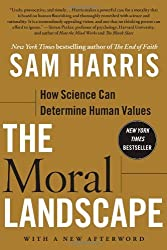 The Moral Landscape: How Science Can Determine Human Values by Sam Harris (2011-09-13)