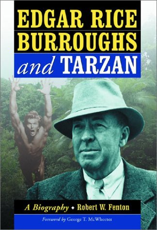 Edgar Rice Burroughs and Tarzan: A Biography of the Author and His Creation by Robert W. Fenton