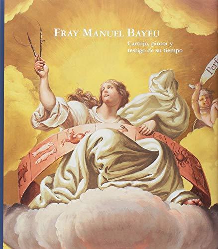Fray Manuel Bayeu: Cartujo, pintor y testigo de su tiempo