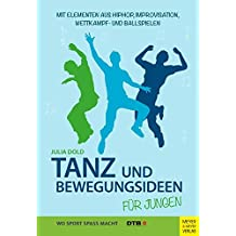 Tanz- und Bewegungsideen für Jungen: Mit Elementen aus Hip Hop, Improvisation, Wettkampf- und Ballspielen (Wo Sport Spass macht)