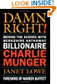 Damn Right!: Behind the Scenes with Berkshire Hathaway Billionaire Charlie Munger (Finance & Investments)