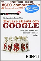 Trovare clienti con Google. Tecniche SEO e PPC per fare business online