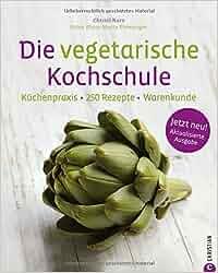Kochschule buch  Die vegetarische Kochschule - 250 vegetarische Rezepte für ...