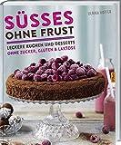 Süßes ohne Frust: Leckere Kuchen und Desserts ohne Zucker, Gluten und Lakto