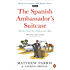 The Spanish Ambassador's Suitcase: Stories from the Diplomatic Bag