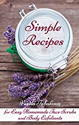 Simple Recipes for Easy Homemade Face Scrubs and Body Exfoliants: Skin Care Books, Beauty Books for Women (English Edition)