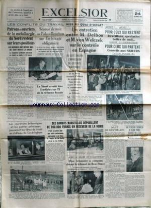 EXCELSIOR du 24/12/1936 - LES CONFLITS SOCIAUX - ENTRETIEN DELBOS - VON WELCZEK SUR LE CONTROLE EN ESPAGNE - NOEL - GANGSTER DE MARSEILLE - APRES LE DRAME DE VILLACOUBLAY - MMESCHMEDER A COMPARU DEVANT LE TRIBUNAL DE BOW STREET - LES SOUVERAINS BRITANIQUES AU CHATEAU DE SANDRINGHAM.