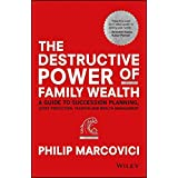 Will Wealth Destroy Your Family?: A Guide to Succession Planning, Asset Protection, Taxation and Wealth Management