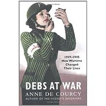 Debs at War: 1939-1945: 1939-45 by de Courcy, Anne (2006) Paperback