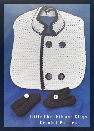 Little Chef Bib and Clogs Crochet Pattern (English Edition) (Chef Clog)