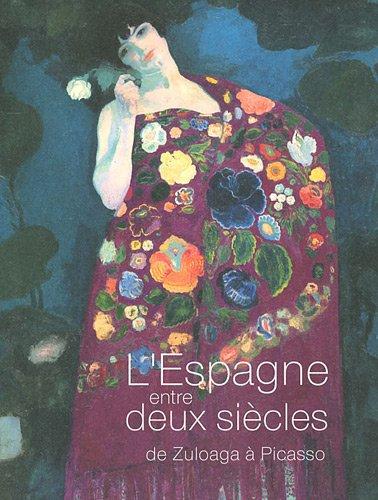 L'Espagne entre deux siècles : De Zuloaga à Picasso par Marie-Paule Vial