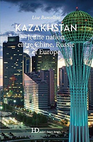Kazakhstan - Jeune nation entre Chine, Russie et Europe par Lise Barcellini