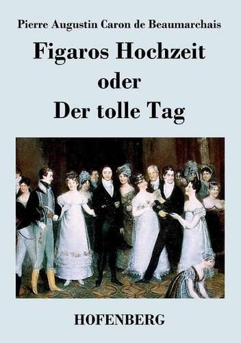 Figaros Hochzeit oder Der tolle Tag by Pierre Augustin Caron de Beaumarchais (2013-09-09)
