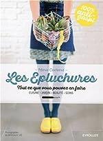 Les épluchures - Tout ce que vous pouvez en faire. Cuisine, jardin, beauté, soin. de Marie Cochard