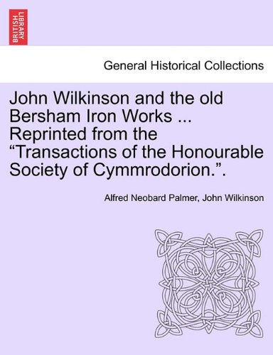 John Wilkinson and the old Bersham Iron Works ... Reprinted from the