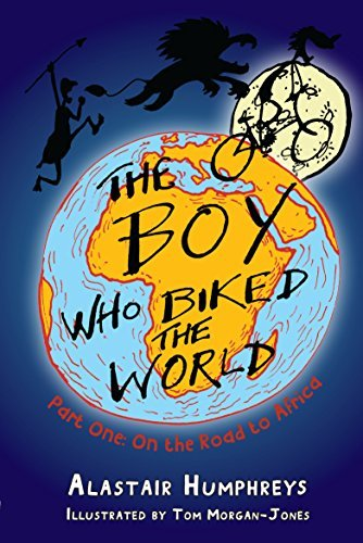 The Boy Who Biked the World: On the Road to Africa by Alastair Humphreys (30-Apr-2011) Paperback
