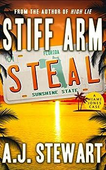 Stiff Arm Steal (Miami Jones Florida Mystery Series Book 1) by [Stewart, A.J.]