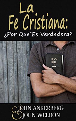 La Fe Cristiana: ¿Por Qué Es Verdadera?