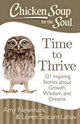 Chicken Soup for the Soul: Time to Thrive: 101 Inspiring Stories about Growth, Wisdom, and Dreams by Amy Newmark (2015-05-05)